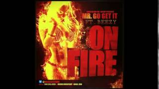 MR GO GET IT... ON FIRE FT BEEZY