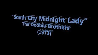 """""""South City Midnight Lady"""", The Doobie Brothers (1973)"""