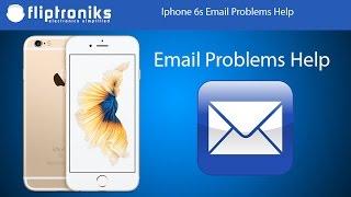 Iphone 6s Email Problems - Fliptroniks.com