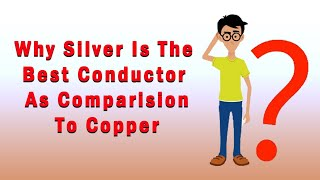 Why Silver Is The Best Conductor As Comparision To Copper