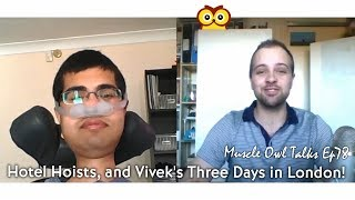 Muscle Owl Talks Ep78: Hotel Hoists, and Vivek's Three Days in London!