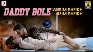 Wasim Sheikh - Daddy Bole  feat Azim Sheikh   Official Music Video 2016