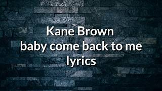 Kane Brown - Baby Come Back To Me    S