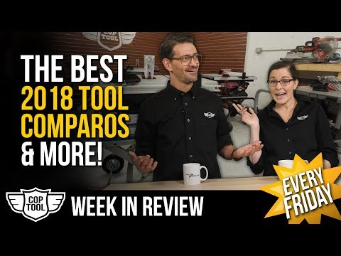 Best Tool Comparisons of 2018 – All your Power Tool News – Week In Review 11/23/18