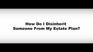 How Do I Disinherit Someone From My Estate Plan?