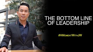 The Bottom Line Of Leadership | A Moment With JW