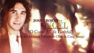 Josh Groban - O Come All Ye Faithful (feat. the Mormon Tabernacle Choir) [Official HD Audio]