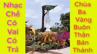 Nhạc Chế | Có Vai Có Trả- Chùa Ba Vàng Buôn Thần Bán Thánh- Lợi Dụng Lòng Tin Chúng Sanh