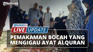 LIVE UPDATE: Pemakaman Baim, Bocah yang Viral Lantunkan Al-Quran Saat Terbaring di Rumah Sakit