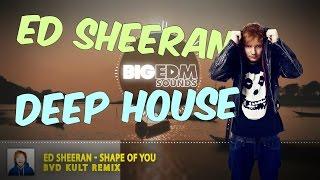 Ed Sheeran  Shape Of You DEEP HOUSE Bvd Kult Remix