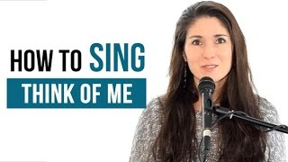 "How To Sing That Song: ""Think Of Me"" (Andrew Lloyd Webber - Phantom of the Opera)"