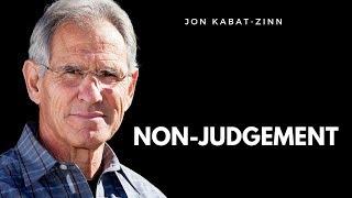 Non-judgement. Jon Kabat-Zinn. Non-judgmental Awareness - Habits of Mind -
