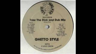 Ghetto Style With 2 Live Crew - Trow The Dick (Dub Mix)