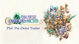 FINAL FANTASY CRYSTAL CHRONICLES Remastered Edition – PS4 Pre-Order Trailer