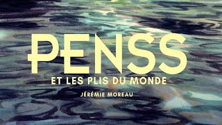 Penss et les plis du monde - entretient avec Jérémie Moreau - Interview - PENSS ET LES PLIS DU MONDE