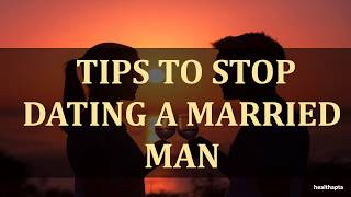 TIPS TO STOP DATING A MARRIED MAN