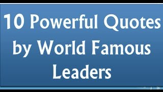 10 Powerful Quotes By World Famous Leaders