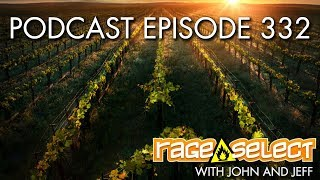 The Rage Select Podcast: Episode 332 with John and Jeff!