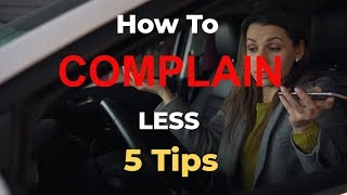 COMPLAINING - How to Complain Less - 5 Helpful Tips🙂