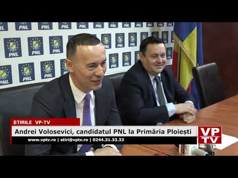 Andrei Volosevici, candidatul PNL la Primăria Ploiești