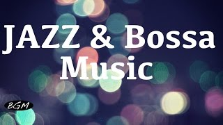 Jazz & Bossa Nova Instrumental Music - Cafe Music - Background Music - Music for Relax