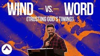 Wind vs. Word (Trusting God's Timing) | Pastor Steven Furtick | Elevation Church