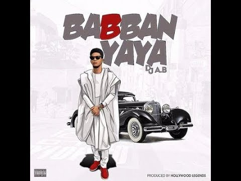 WATCH DJ AB - Babban Yaya official video