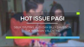 Sibuk Syuting, Audi Dan Billy Davidson Tak Rayakan Valentine - Hot Issue Pagi 14/02/16