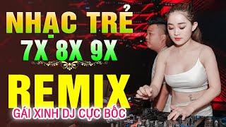 Lk Nhạc Trẻ Remix NỔI TIẾNG MỘT THỜI 7X 8X 9X - Nhạc Trẻ GÁI XINH DJ CĂNG ĐÉT - Lk Nhạc Hoa Lời Việt