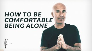 How to Be Comfortable Being Alone | Robin Sharma