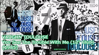"""VAUGHN TOULOUSE - You See The Trouble With Me (12"""")('85)Respond *Barry White, Ray Parker Jr."""