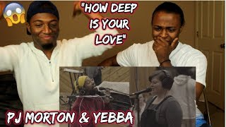 PJ Morton Feat. YEBBA How Deep Is Your Love 'Gumbo Unplugged' (REACTION)