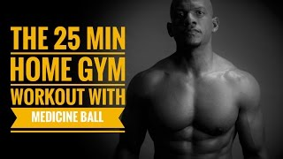 25 min Home Gym Workout with Medicine Ball by Travis Tolbert