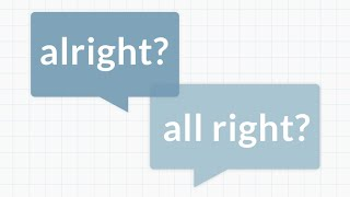 Alright vs. All Right - Merriam-Webster Ask the Editor
