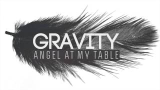Angel at my table - Gravity