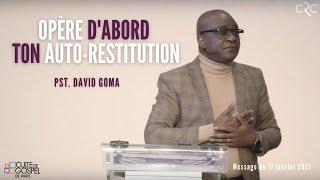 Opère d'abord ton auto-restitution | Pst David Goma [17 janvier 2021]