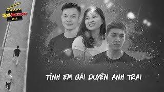 Tình em gái duyên anh trai - Sky Film - Chung khảo phim ngắn Việt | 321 Action 2018