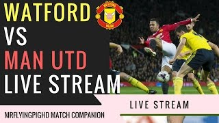 Watford VS Manchester United 31 Live Stream Match Companion Commentary MrFlyingPigHD