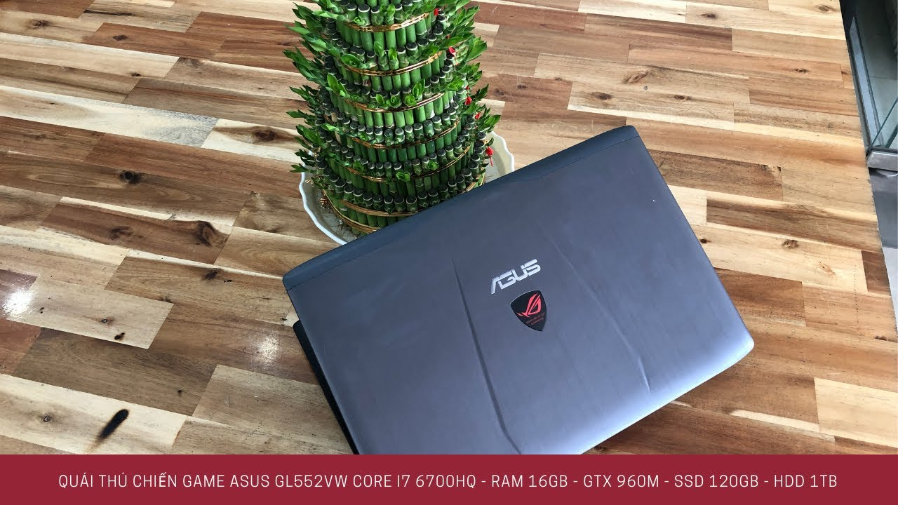 Quái thú chiến Game Asus Gaming GL552VW Core i7 - Ram 16GB - GTX 960M