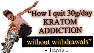 How Travis quit heavy Kratom habit with no withdrawals (using OTC meds..)