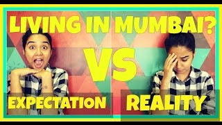Living In Mumbai: Expectations v/s Reality | MostlySane