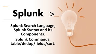 Splunk Session#13:Splunk Search Language,Syntax and its components.Commands table/dedup/fields/sort