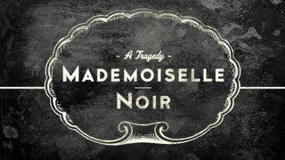 MADEMOISELLE NOIR: A Tragedy - YouTube