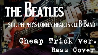 BASS Cover / The Beatles - Sgt. Pepper's Lonely Hearts Club Band / Cheap Trick ver.