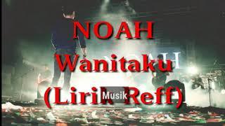 NOAH   WANITAKU (LIRIK) Reff