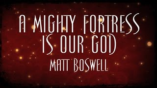 A Mighty Fortress Is Our God - Matt Boswell