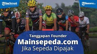 OVERVIEW: Bersepeda Makin Marak, Ini Tanggapan Founder Mainsepeda.com soal Wacara Sepeda Kena Pajak