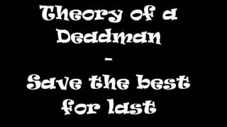 Theory of a Deadman - Save the best for last