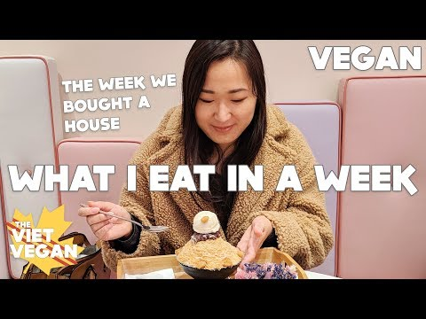 What I Eat In A Week // The Stressful Week We Bought A House // VEGAN