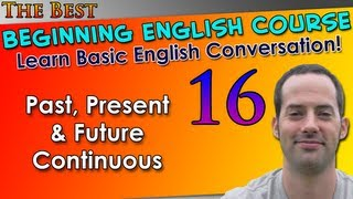 016 - Past, Present & Future Continuous - Beginning English Lesson - Basic English Grammar